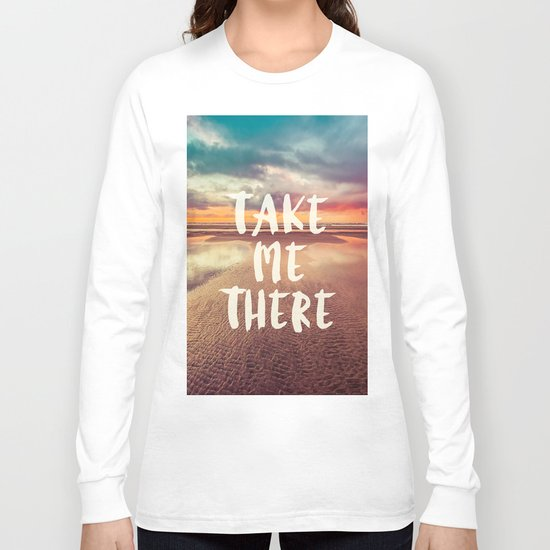 Take Me There Beach Sunset Quote Long Sleeve T-shirt