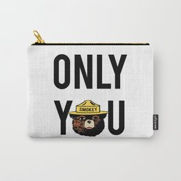 "Smokey says, ""ONLY YOU"" Carry-All Pouch"