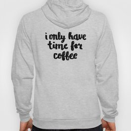 I Only Have Time for Coffee Hoody