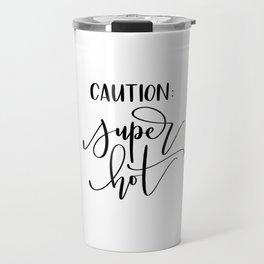 Caution: Super Hot - Handlettered modern calligraphy Travel Mug