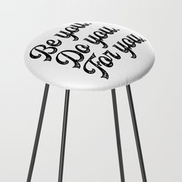 Be you. Do you.For you. Counter Stool