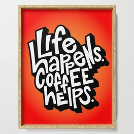 Life Happens. Coffee Helps. Serving Tray
