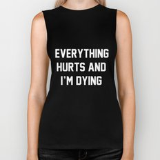 Everything Hurts And I'm Dying Biker Tank