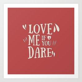 Love me if you dare Art Print