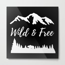 Wild and Free Nature Mountains Gifts Metal Print