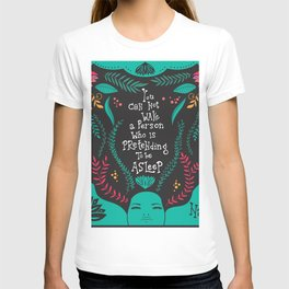 You can not wake a person who is pretending to be asleep inspirational quote, handlettering 005 T-shirt