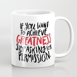 if you want to achieve greatness, stop asking for permission Coffee Mug