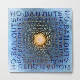 No Bailouts Metal Print