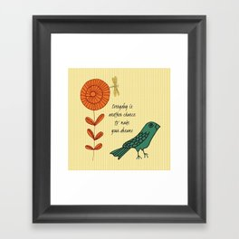 Everyday is a chance Framed Art Print