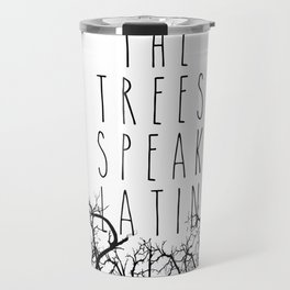 THE TREES SPEAK LATIN QUOTE BY MAGGIE STIEFVATER  Travel Mug