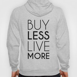 Buy Less Live More Hoody
