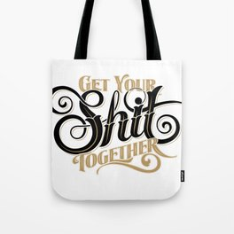 Get Your Shit Together White Tote Bag