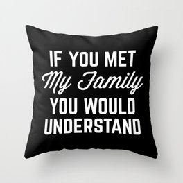 If You Met My Family Funny Quote Throw Pillow