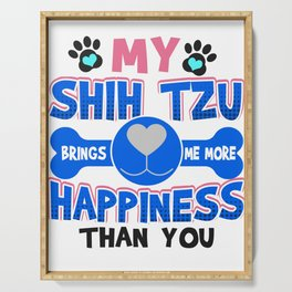 Shih Tzu Dog Lover My Shih Tzu Brings Me More Happiness than You Serving Tray