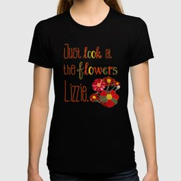 Just Look at the Flowers Lizzie T-shirt