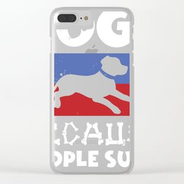 People Suck Dogs Rock Gift graphic For Dog Owners Pooch Clear iPhone Case