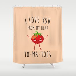 I Love You From My Head ToMaToes, Funny, Quote Shower Curtain