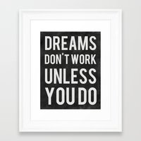 dreams Framed Art Prints featuring Dreams Don't Work Unless You Do by Kimsey Price