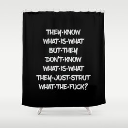 They know what is what Shower Curtain
