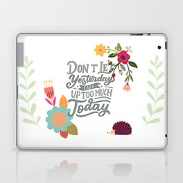 Don't Let Yesterday Take Up Too Much Today Laptop & iPad Skin