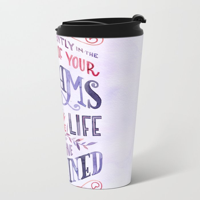 Go Confidently in the Direction of Your Dreams Metal Travel Mug