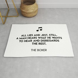 All lies and jest, still, a man hears what he wants to hear and disregards the rest.  The Boxer Rug