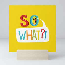 So What? Mini Art Print