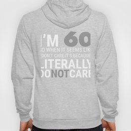 I`m 60 Literally Do Not Care Shirt Funny 60th Birthday Hoody