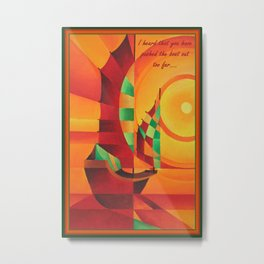I Heard That You Have Pushed The Boat Out Too Far  Metal Print