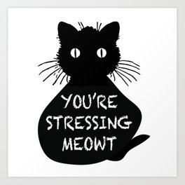 Stressing Meowt Art Print