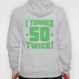I Turned 50 Twice! Funny 100th Birthday Hoody