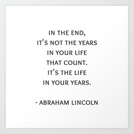 Abraham Lincoln Quote -  It's the life  in your years. Art Print