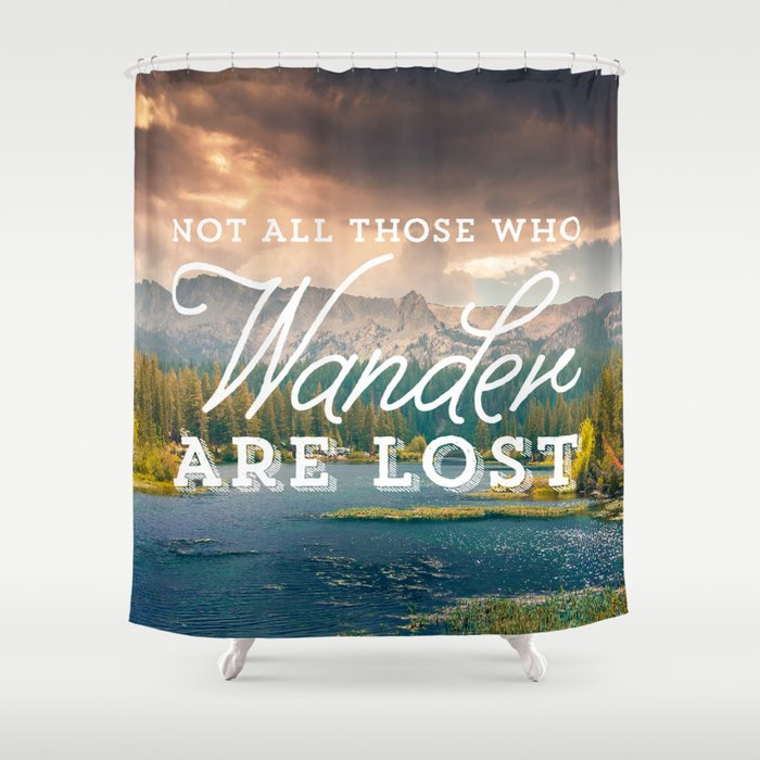 Delicieux Not All Those Who Wander Are Lost Shower Curtain