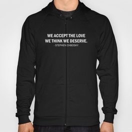 We accept the love we think we deserve. (white) Hoody