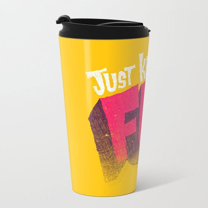 Just Keep it Fun Metal Travel Mug