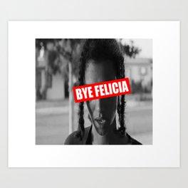 Bye Felicia Art Print