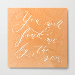 You will find me by the sea (Orange) Metal Print