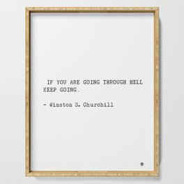 If you are going through hell, keep going. Winston S. Churchill Serving Tray
