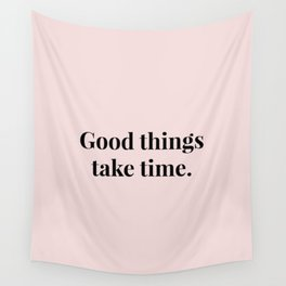 Good things take time Wall Tapestry