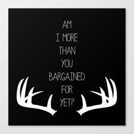 Am I More Than You Bargained For Yet(black) Canvas Print