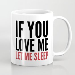 IF YOU LOVE ME LET ME SLEEP Coffee Mug