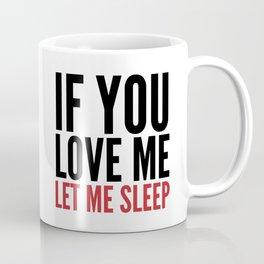 IF YOU LOVE ME LET ME SLEEP Coffee Mug