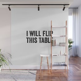 I Will Flip This Table Wall Mural