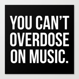 Can't Overdose On Music Quote Canvas Print