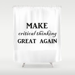 Make critical thinking great again Shower Curtain