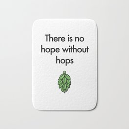 There is no hope without hops Bath Mat