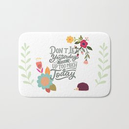 Don't Let Yesterday Take Up Too Much Today Bath Mat