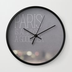 Paris is Always a Good Idea Wall Clock