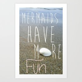 Mermaids have more fun Art Print