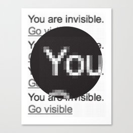 You Are Invisible / Go Visible Canvas Print